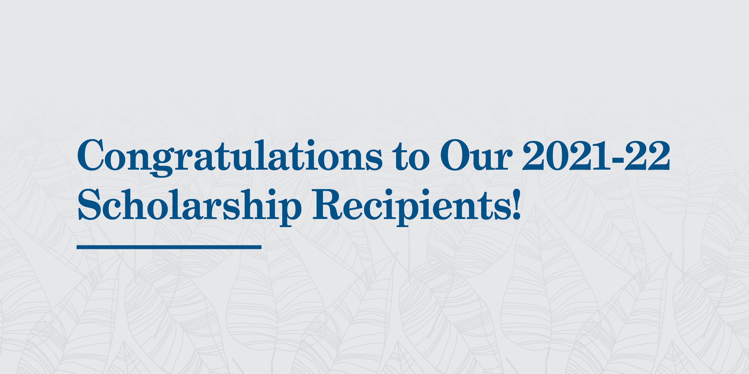 Congratulations to Our 2021-22 Scholarship Recipients!