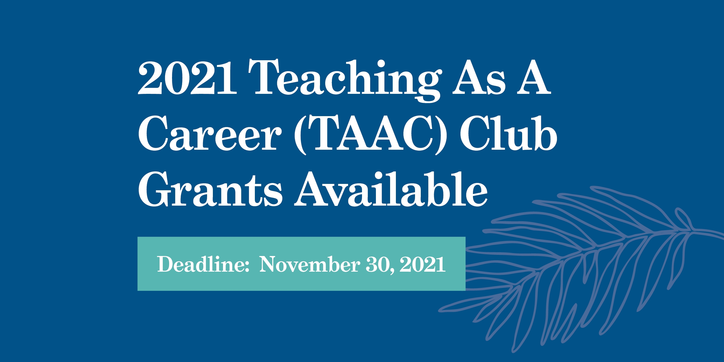 2021 Teaching As A Career (TAAC) Club Grants Available